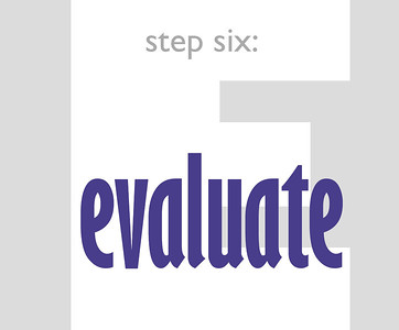 step six: evaluate